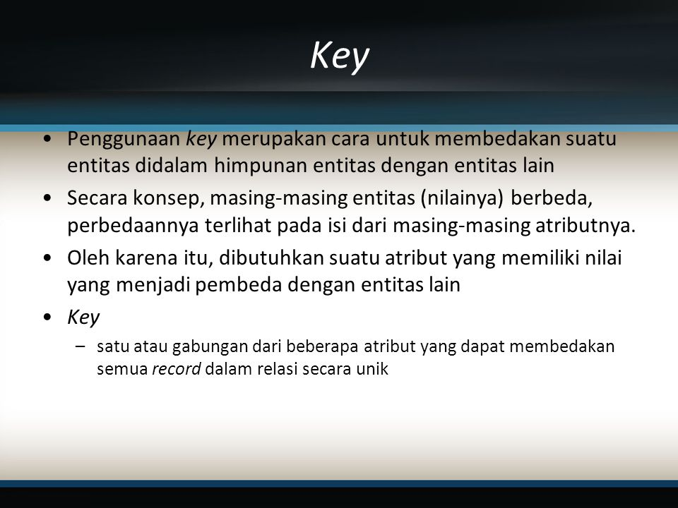 Key Penggunaan key merupakan cara untuk membedakan suatu entitas didalam himpunan entitas dengan entitas lain.