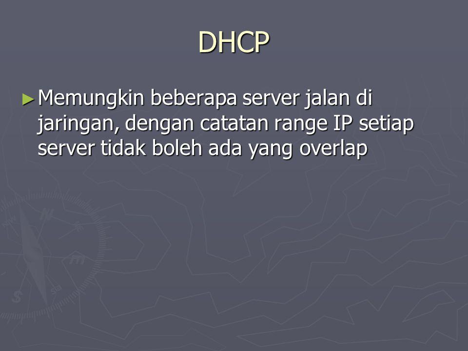 DHCP Memungkin beberapa server jalan di jaringan, dengan catatan range IP setiap server tidak boleh ada yang overlap.