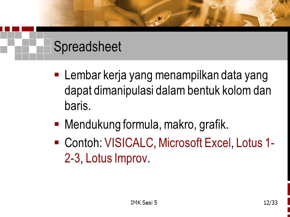 Spreadsheet Lembar kerja yang menampilkan data yang dapat dimanipulasi dalam bentuk kolom dan baris.