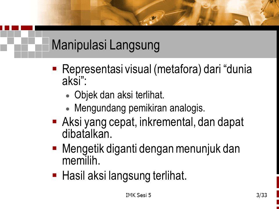 Manipulasi Langsung Representasi visual (metafora) dari dunia aksi :