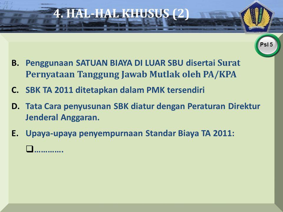4. HAL-HAL KHUSUS (2) Penggunaan satuan biaya di luar SBU disertai Surat Pernyataan Tanggung Jawab Mutlak oleh PA/KPA.