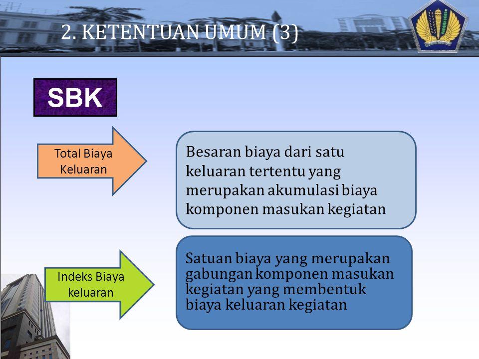 2. KETENTUAN UMUM (3) SBK. Total Biaya Keluaran. Besaran biaya dari satu keluaran tertentu yang merupakan akumulasi biaya komponen masukan kegiatan.