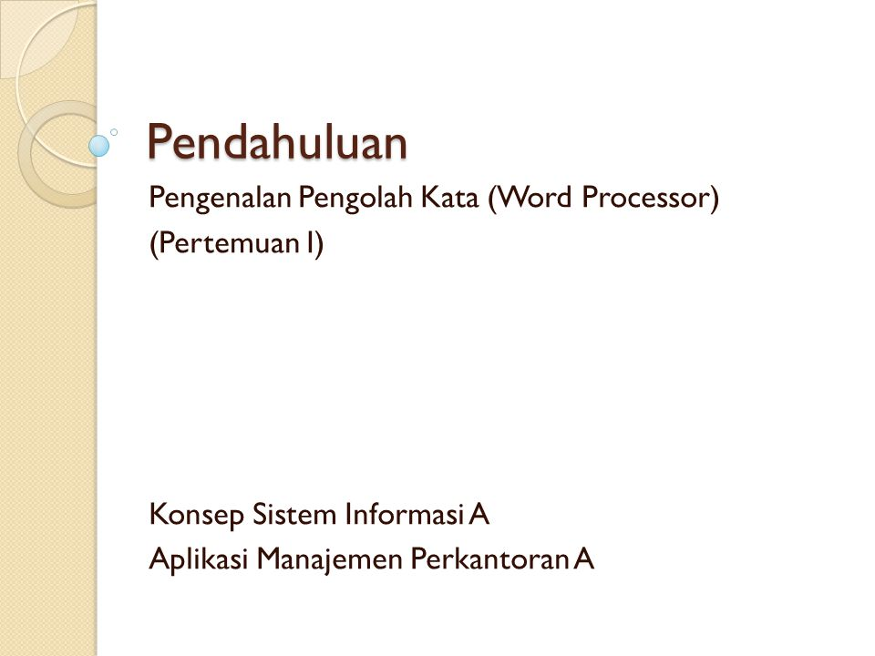 Pendahuluan Pengenalan Pengolah Kata (Word Processor) (Pertemuan I)