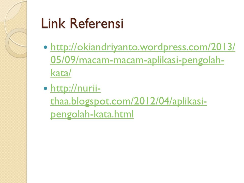 Link Referensi http://okiandriyanto.wordpress.com/2013/ 05/09/macam-macam-aplikasi-pengolah- kata/