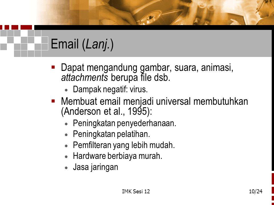 Email (Lanj.) Dapat mengandung gambar, suara, animasi, attachments berupa file dsb. Dampak negatif: virus.