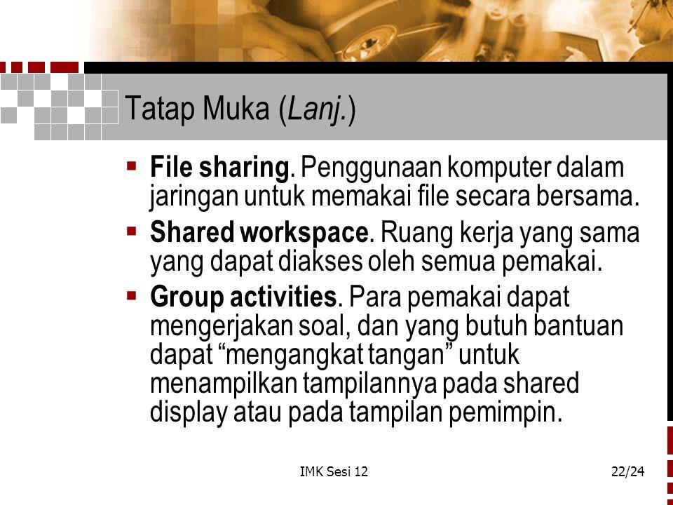 Tatap Muka (Lanj.) File sharing. Penggunaan komputer dalam jaringan untuk memakai file secara bersama.