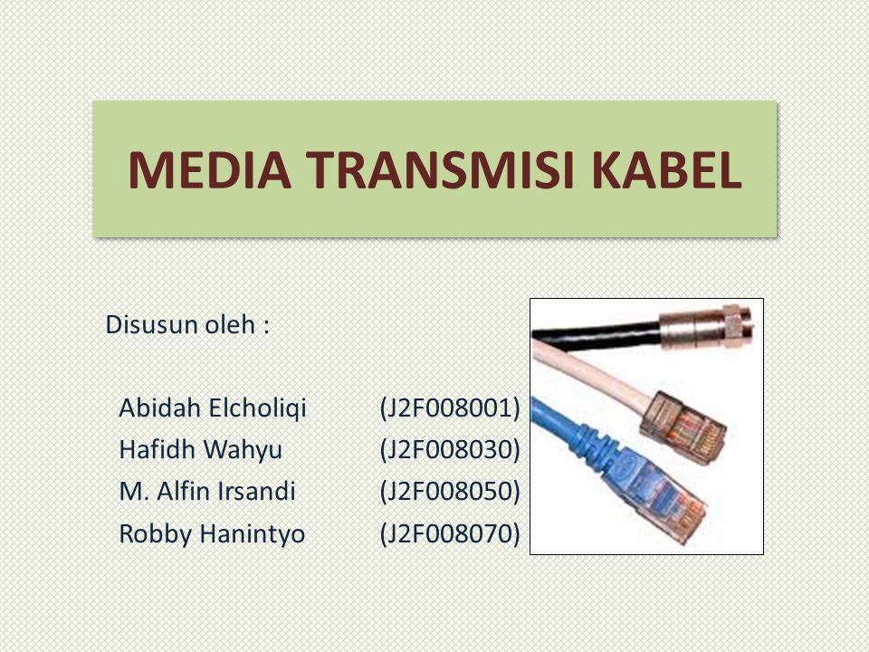 MEDIA TRANSMISI KABEL Disusun oleh : Abidah Elcholiqi (J2F008001)