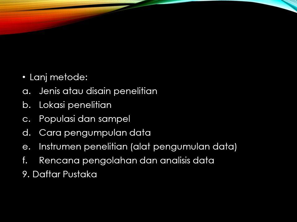 Lanj metode: Jenis atau disain penelitian. Lokasi penelitian. Populasi dan sampel. Cara pengumpulan data.
