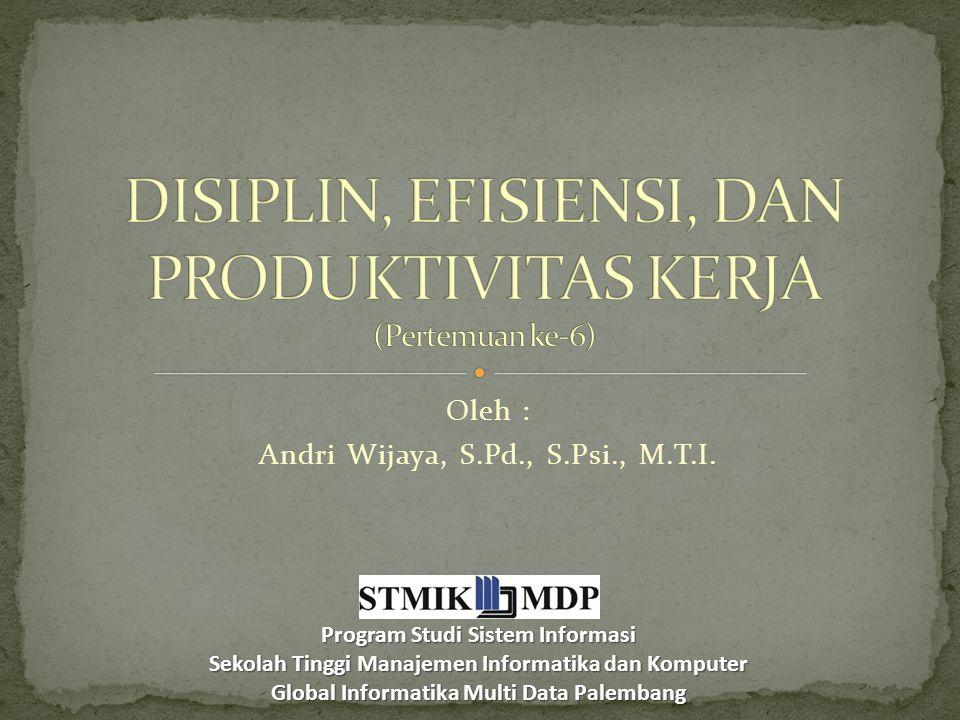 DISIPLIN, EFISIENSI, DAN PRODUKTIVITAS KERJA (Pertemuan ke-6)