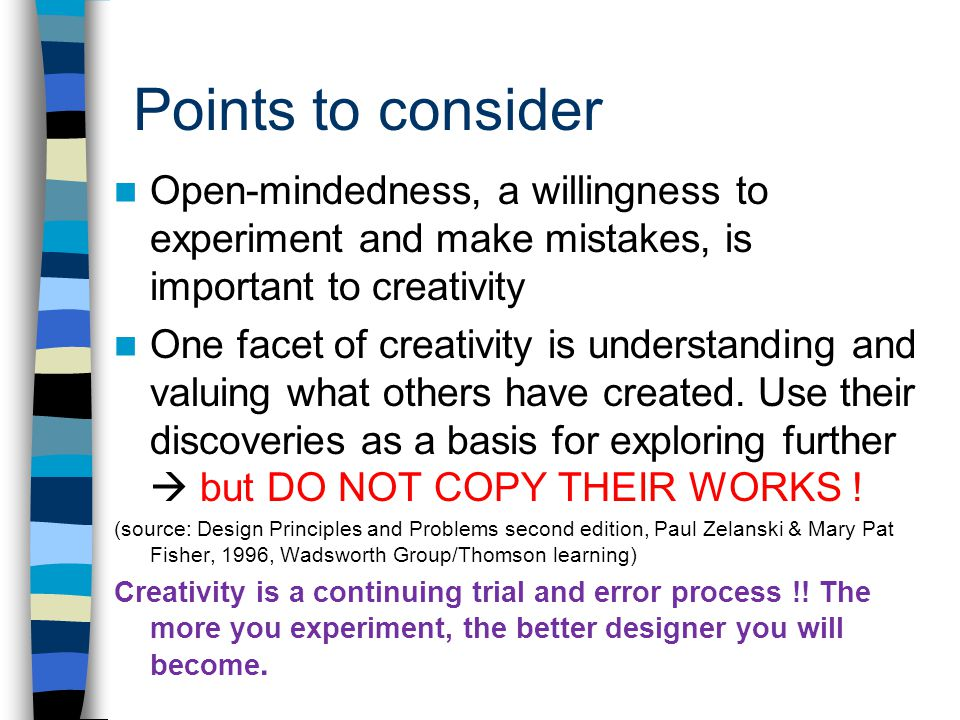 Points to consider Open-mindedness, a willingness to experiment and make mistakes, is important to creativity.