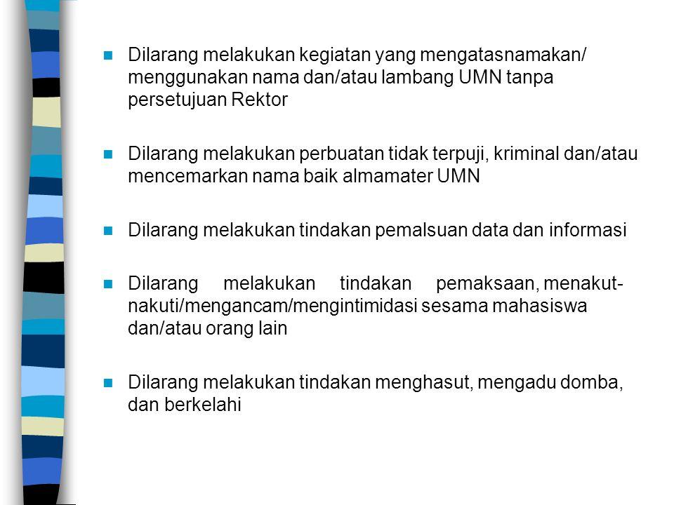Dilarang melakukan kegiatan yang mengatasnamakan/ menggunakan nama dan/atau lambang UMN tanpa persetujuan Rektor