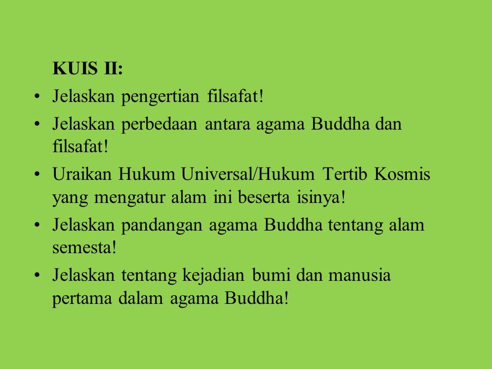 KUIS II: Jelaskan pengertian filsafat! Jelaskan perbedaan antara agama Buddha dan filsafat!