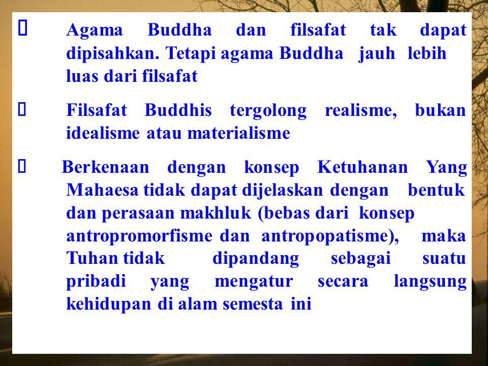 Ø Agama Buddha dan filsafat tak dapat dipisahkan. Tetapi agama Buddha jauh lebih luas dari filsafat