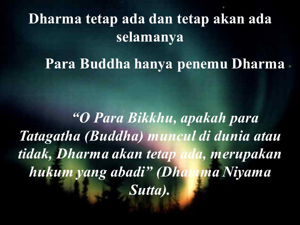 Dharma tetap ada dan tetap akan ada selamanya