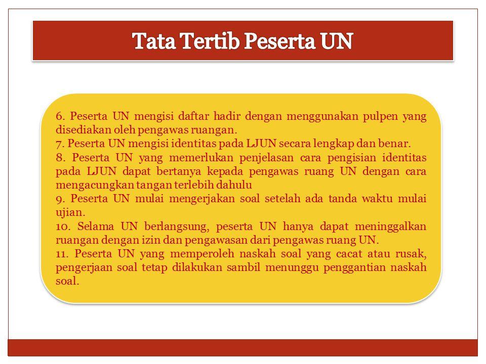 Tata Tertib Peserta UN 6. Peserta UN mengisi daftar hadir dengan menggunakan pulpen yang disediakan oleh pengawas ruangan.