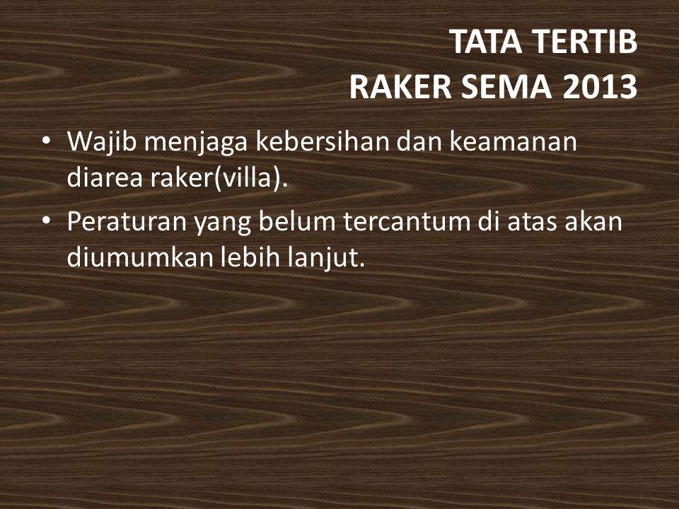 TATA TERTIB RAKER SEMA 2013 Wajib menjaga kebersihan dan keamanan diarea raker(villa).