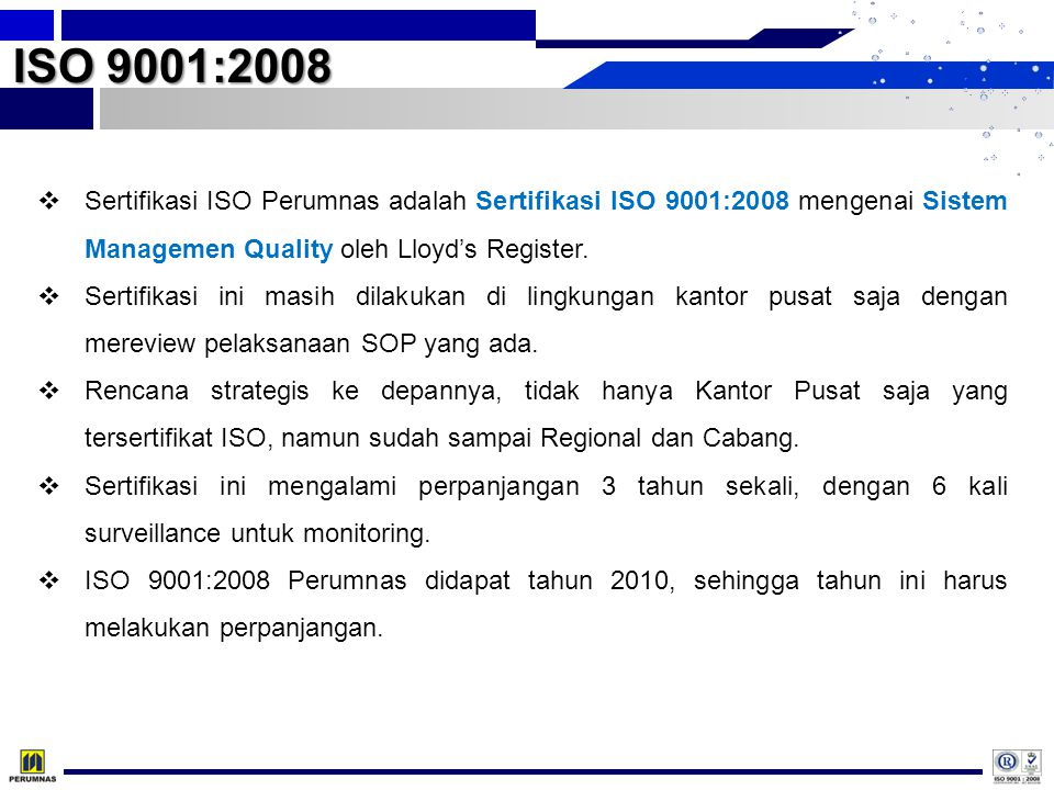 ISO 9001:2008 Sertifikasi ISO Perumnas adalah Sertifikasi ISO 9001:2008 mengenai Sistem Managemen Quality oleh Lloyd's Register.