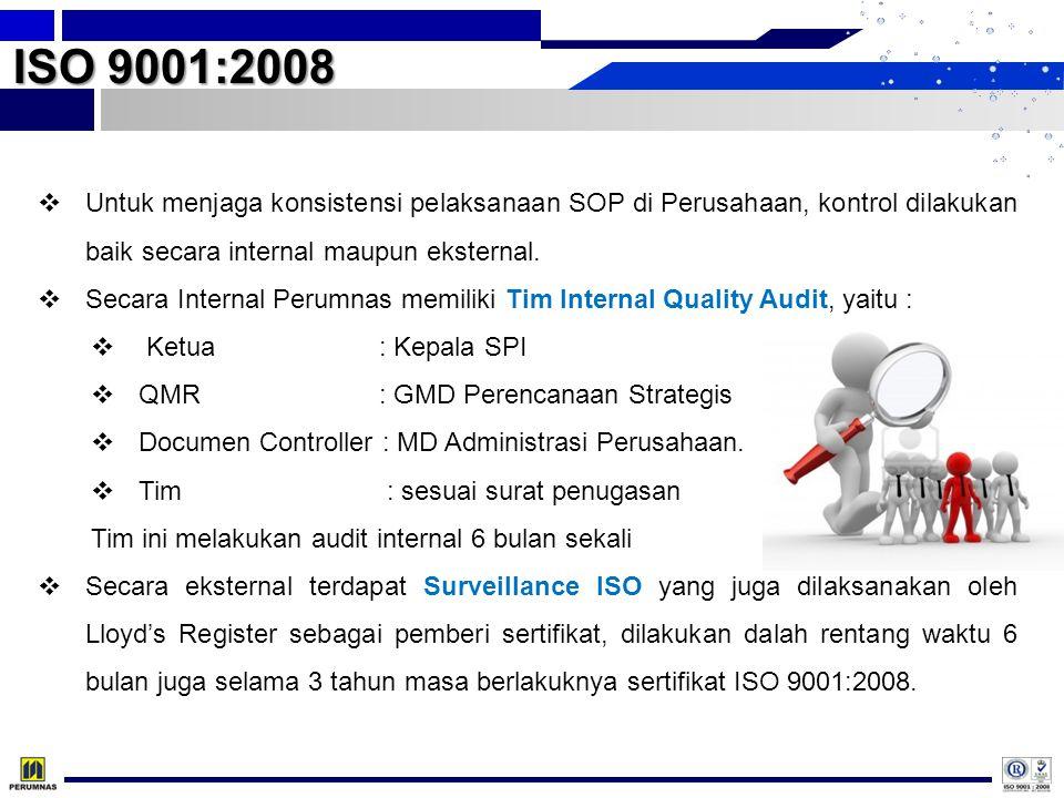 ISO 9001:2008 Untuk menjaga konsistensi pelaksanaan SOP di Perusahaan, kontrol dilakukan baik secara internal maupun eksternal.