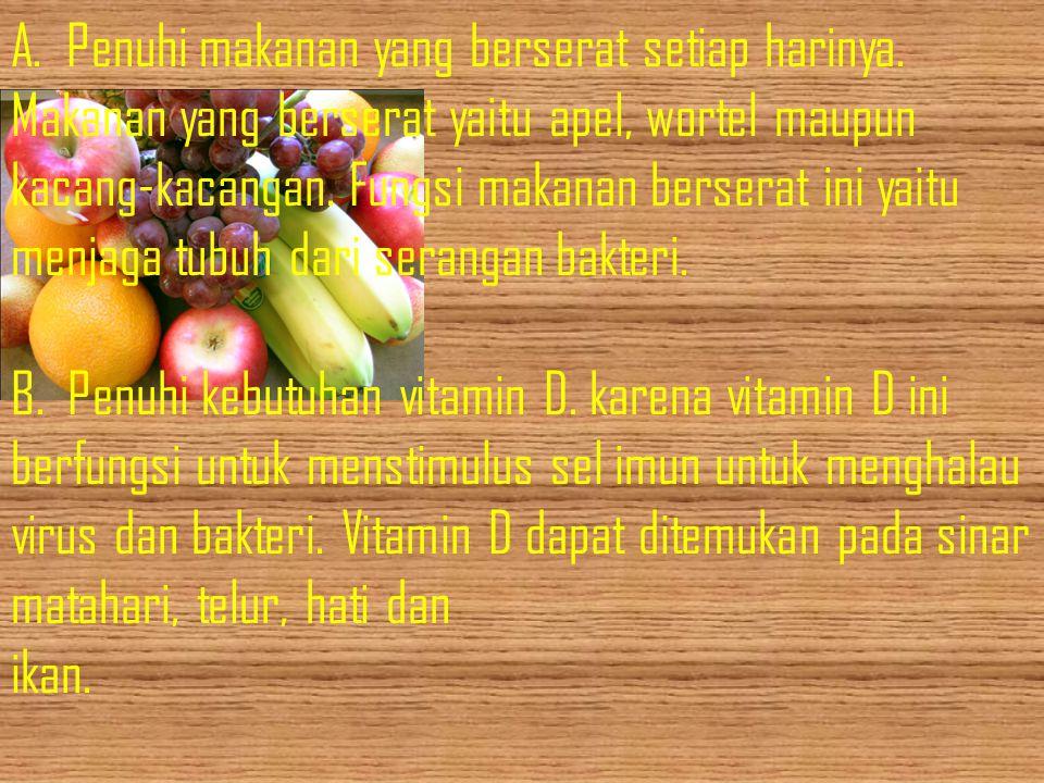 A. Penuhi makanan yang berserat setiap harinya