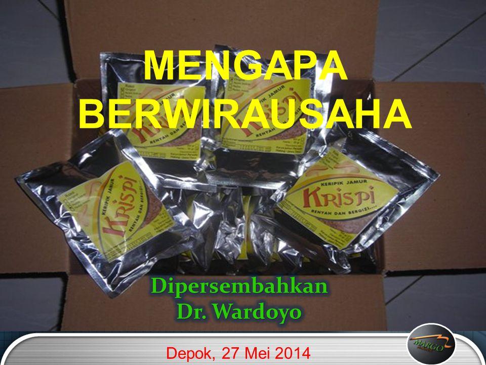 MENGAPA BERWIRAUSAHA Dipersembahkan Dr. Wardoyo Depok, 27 Mei 2014