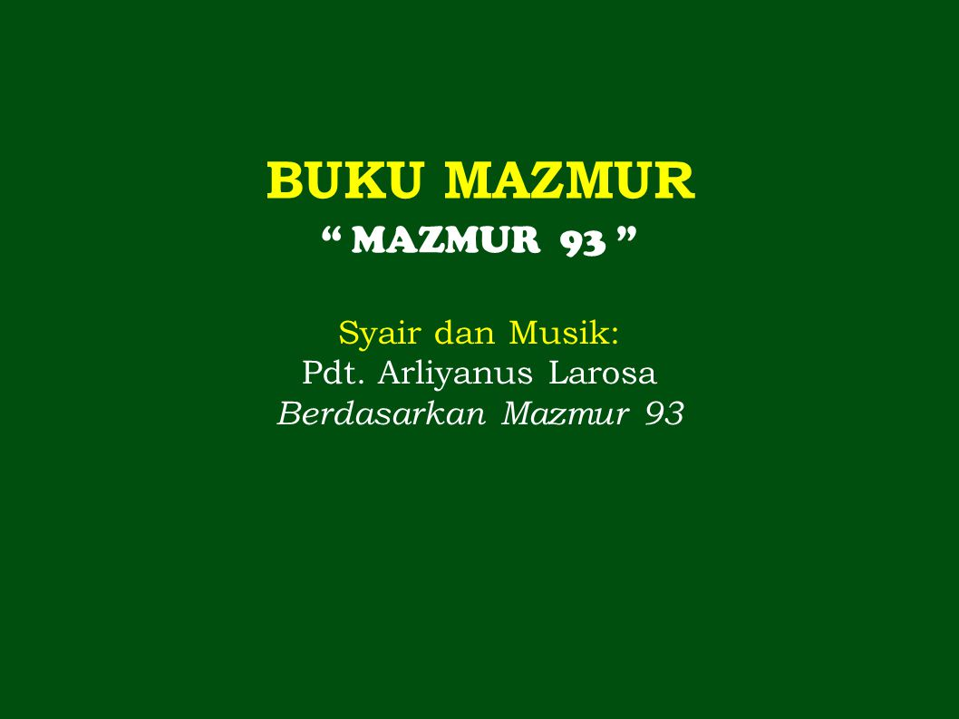 BUKU MAZMUR MAZMUR 93 Syair dan Musik: Pdt. Arliyanus Larosa