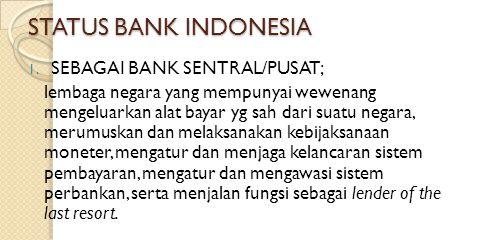 STATUS BANK INDONESIA SEBAGAI BANK SENTRAL/PUSAT;