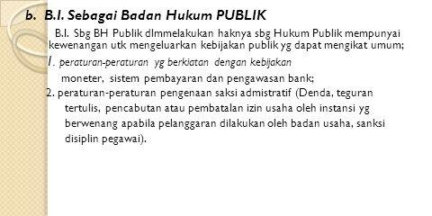 b. B.I. Sebagai Badan Hukum PUBLIK