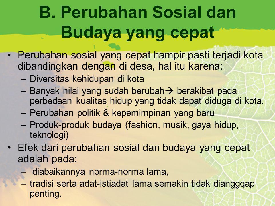 B. Perubahan Sosial dan Budaya yang cepat