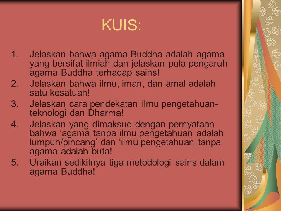 KUIS: Jelaskan bahwa agama Buddha adalah agama yang bersifat ilmiah dan jelaskan pula pengaruh agama Buddha terhadap sains!