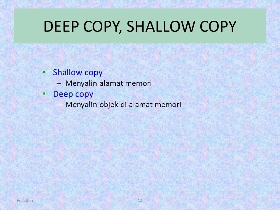 DEEP COPY, SHALLOW COPY Shallow copy Deep copy Menyalin alamat memori