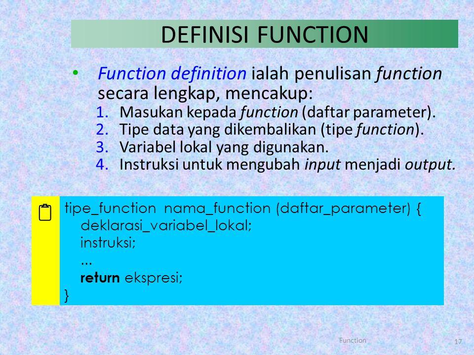DEFINISI FUNCTION Function definition ialah penulisan function secara lengkap, mencakup: Masukan kepada function (daftar parameter).