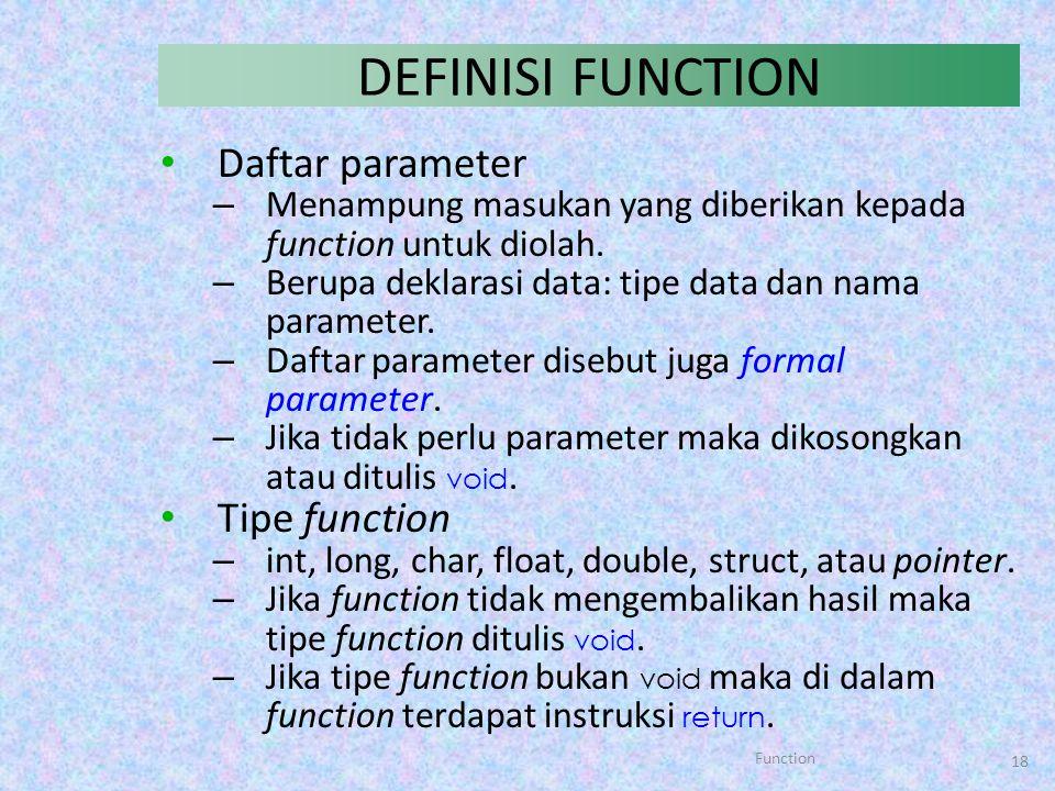 DEFINISI FUNCTION Daftar parameter Tipe function