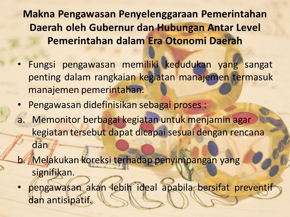 Makna Pengawasan Penyelenggaraan Pemerintahan Daerah oleh Gubernur dan Hubungan Antar Level Pemerintahan dalam Era Otonomi Daerah