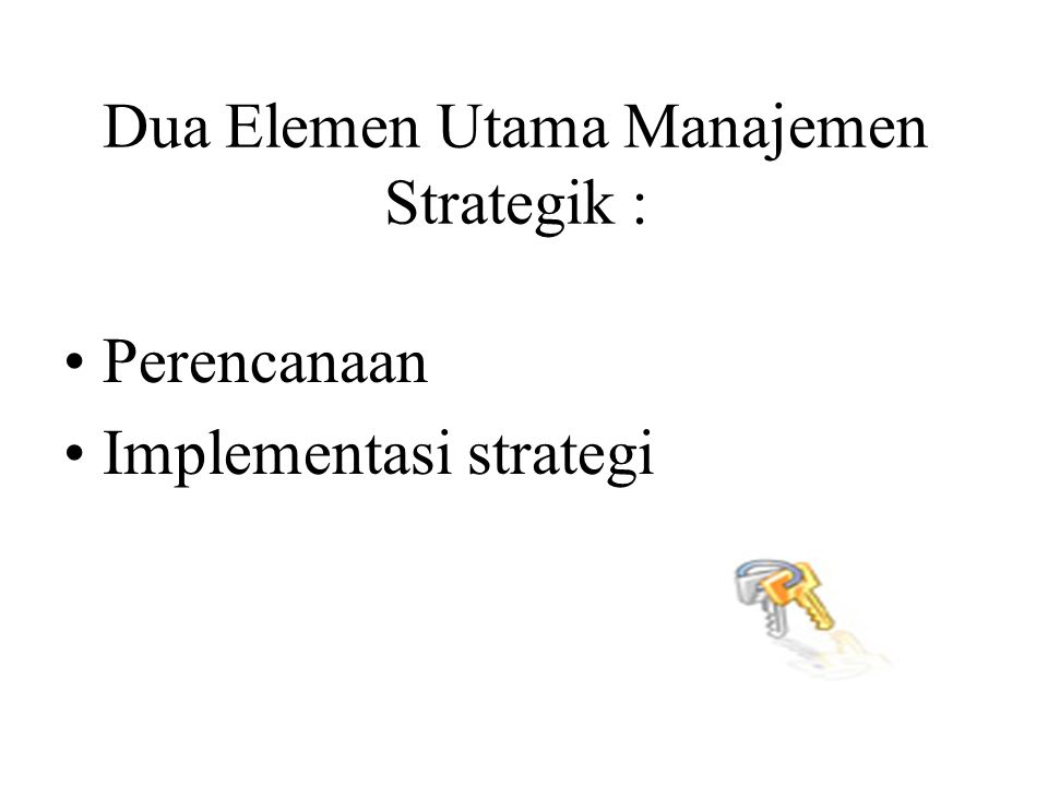 Dua Elemen Utama Manajemen Strategik :