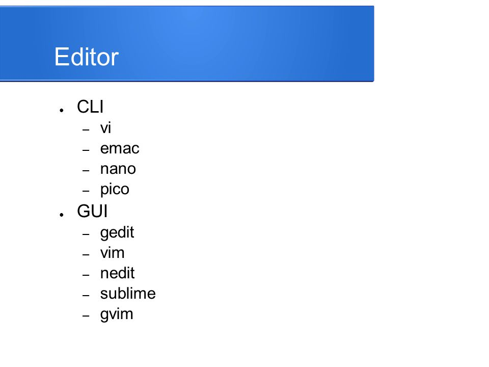 Editor CLI vi emac nano pico GUI gedit vim nedit sublime gvim