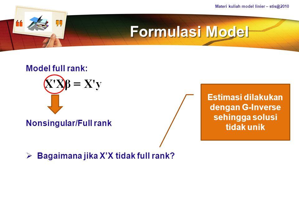 Estimasi dilakukan dengan G-Inverse sehingga solusi tidak unik