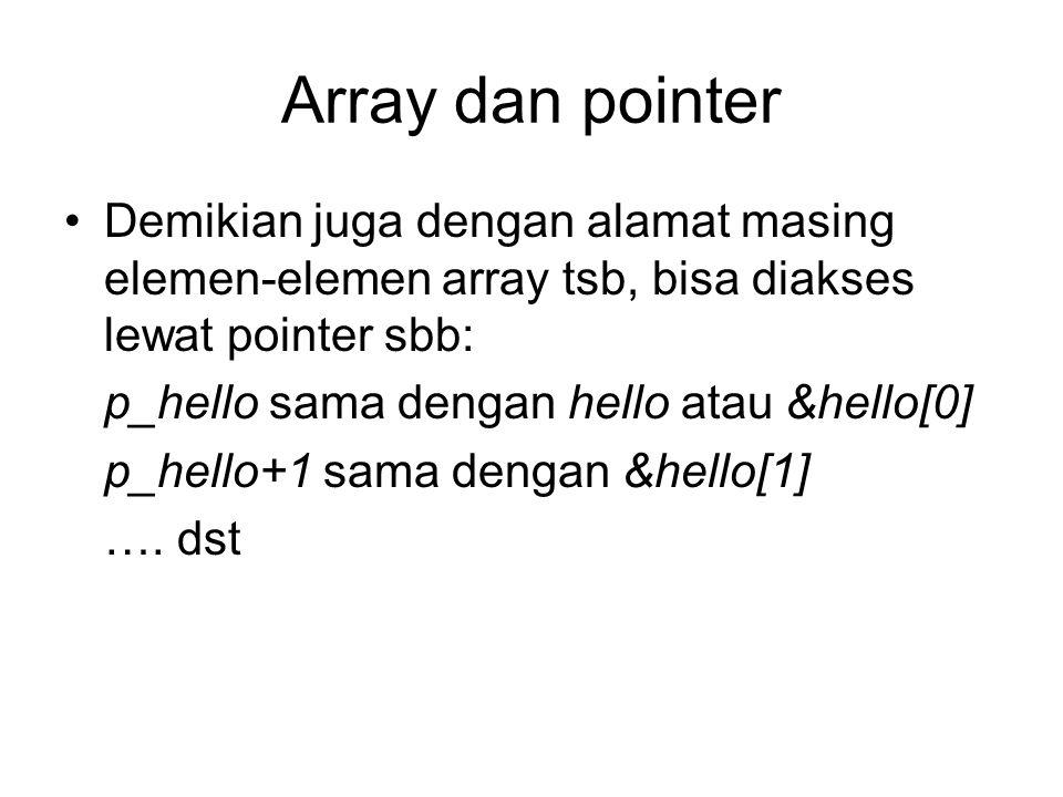 Array dan pointer Demikian juga dengan alamat masing elemen-elemen array tsb, bisa diakses lewat pointer sbb:
