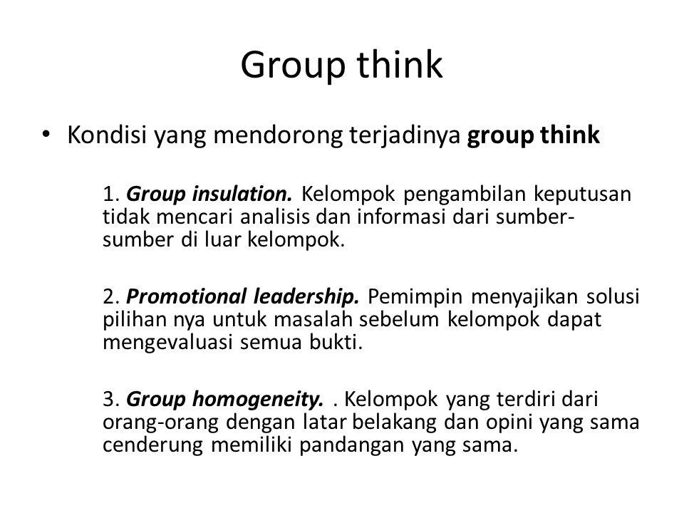Group think Kondisi yang mendorong terjadinya group think
