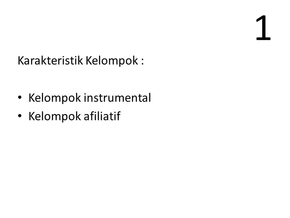 1 Karakteristik Kelompok : Kelompok instrumental Kelompok afiliatif