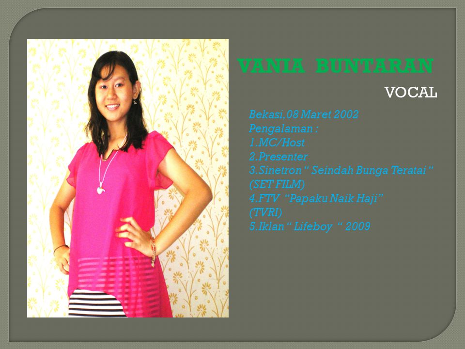 VANIA BUNTARAN VOCAL Bekasi,08 Maret 2002 Pengalaman : 1.MC/Host