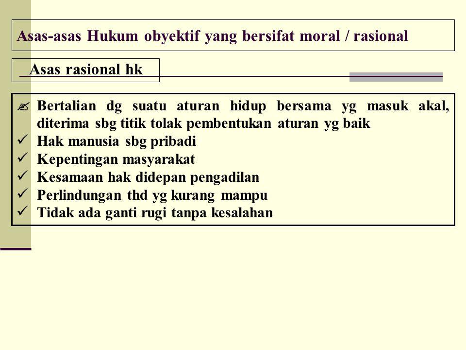 Asas-asas Hukum obyektif yang bersifat moral / rasional