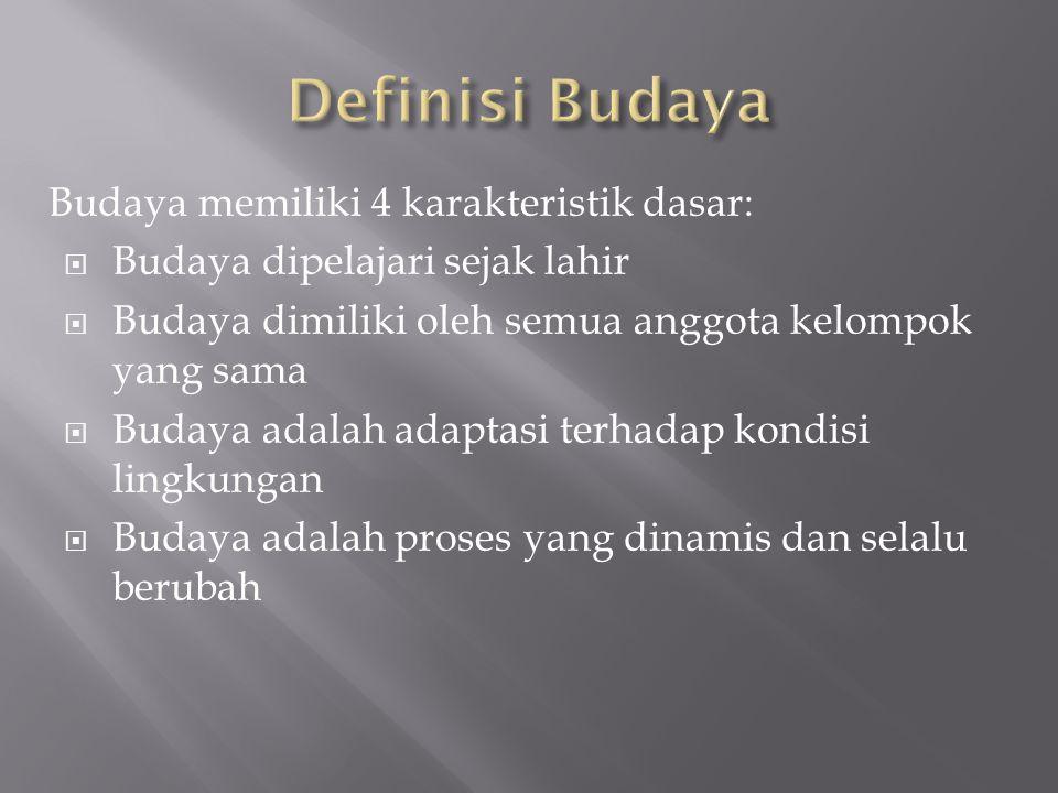 Definisi Budaya Budaya memiliki 4 karakteristik dasar: