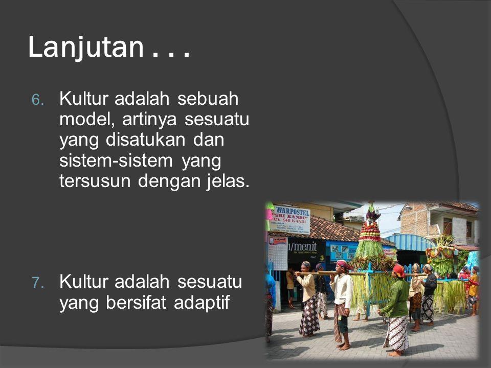 Lanjutan . . . Kultur adalah sebuah model, artinya sesuatu yang disatukan dan sistem-sistem yang tersusun dengan jelas.