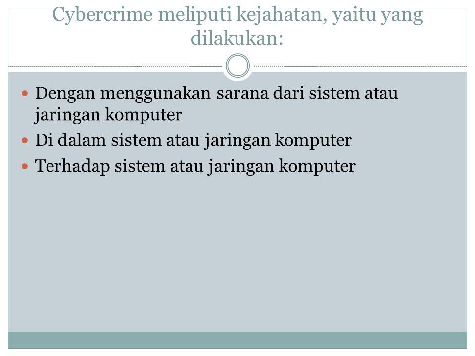 Cybercrime meliputi kejahatan, yaitu yang dilakukan: