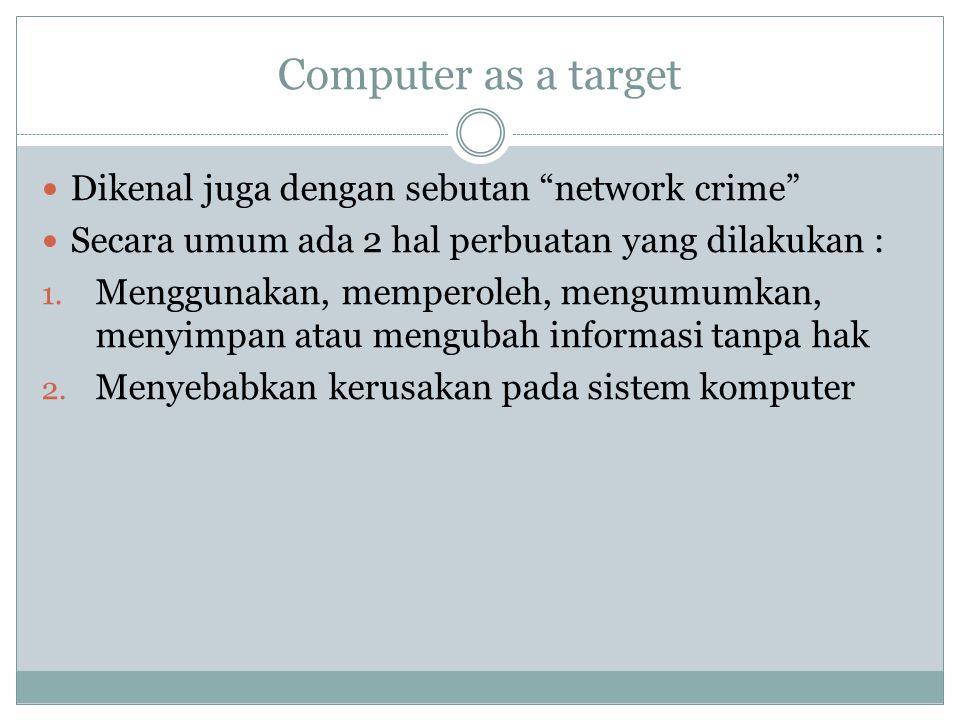Computer as a target Dikenal juga dengan sebutan network crime