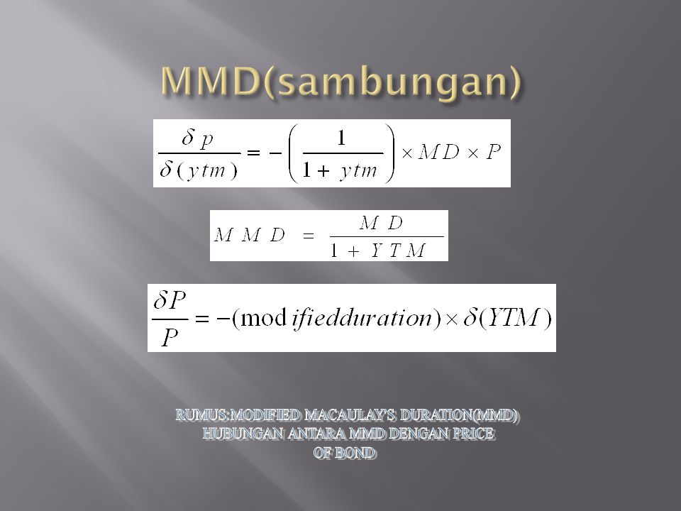 MMD(sambungan) RUMUS:MODIFIED MACAULAY S DURATION(MMD)