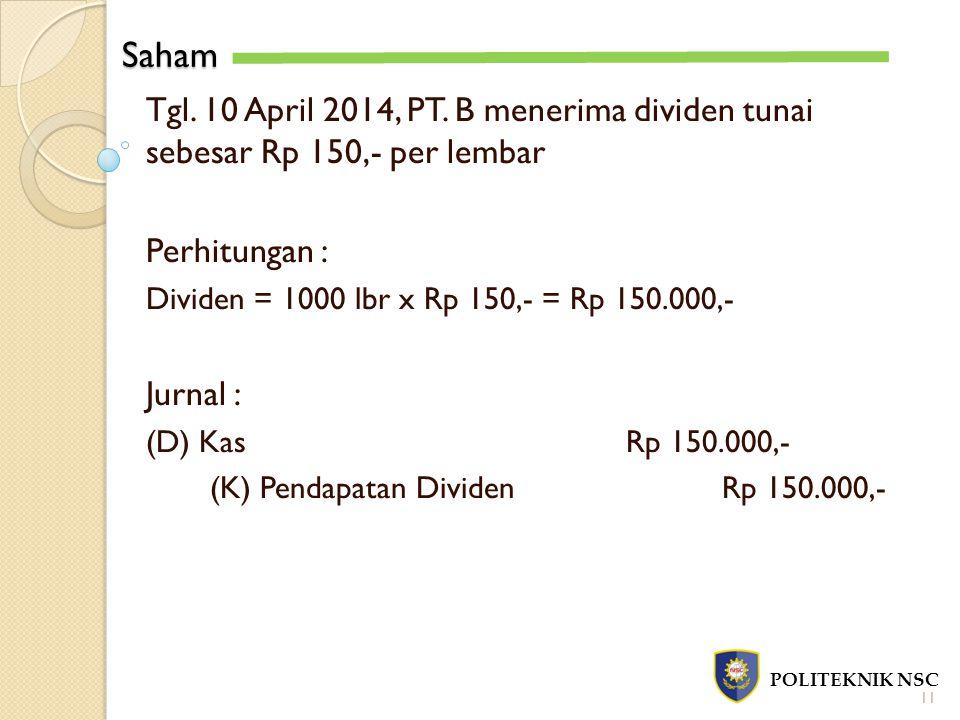 Saham Tgl. 10 April 2014, PT. B menerima dividen tunai sebesar Rp 150,- per lembar. Perhitungan :