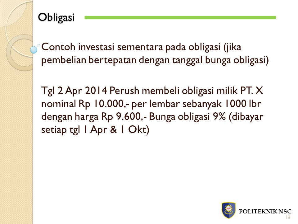 Obligasi Contoh investasi sementara pada obligasi (jika pembelian bertepatan dengan tanggal bunga obligasi)