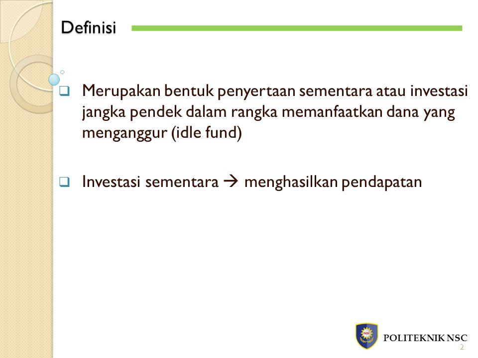 Definisi Merupakan bentuk penyertaan sementara atau investasi jangka pendek dalam rangka memanfaatkan dana yang menganggur (idle fund)