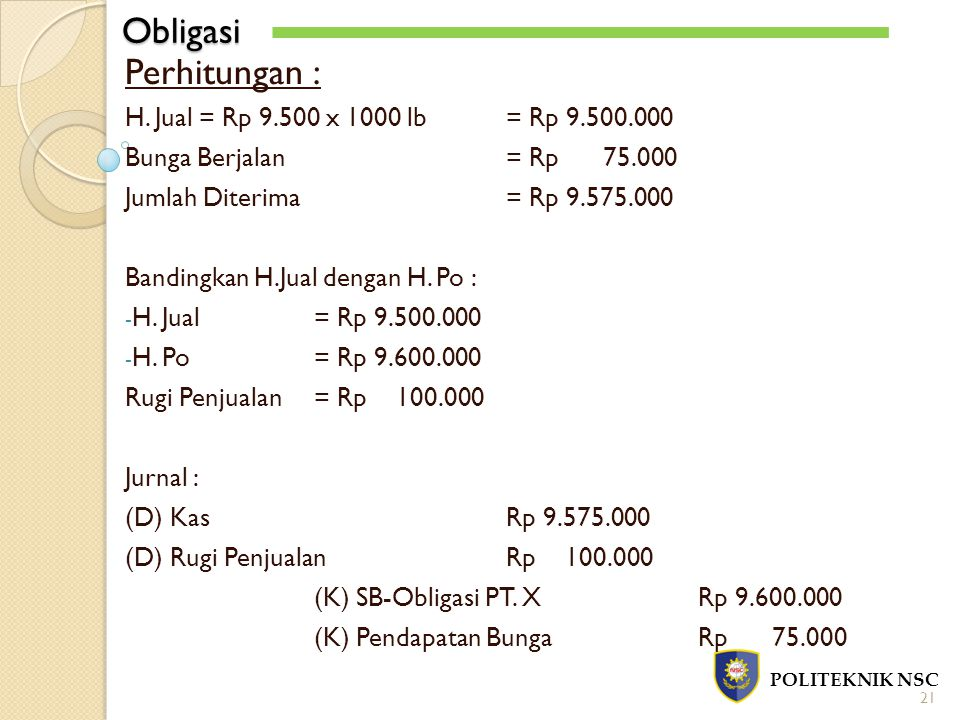 Obligasi Perhitungan : H. Jual = Rp 9.500 x 1000 lb = Rp 9.500.000